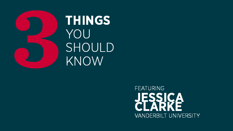 Three Things You Should Know with Jessica Clarke