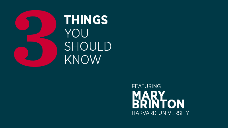 Three Things You Should Know with Mary Brinton