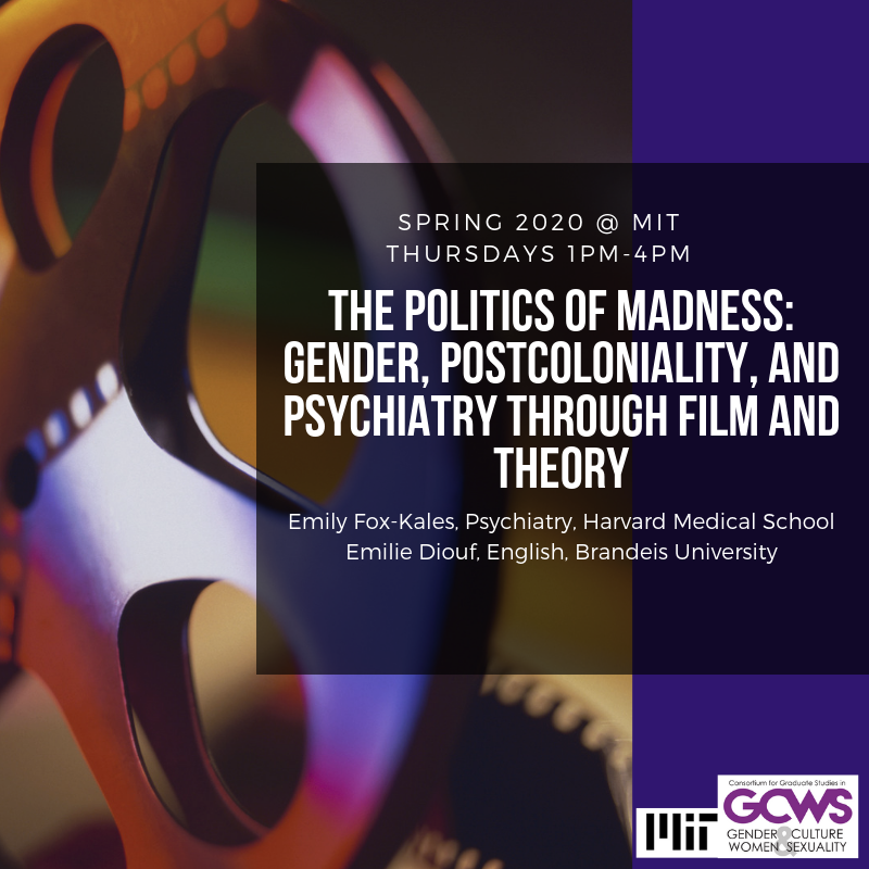The Politics of Madness: Gender, Postcoloniality, and Psychiatry Through Film and Theory