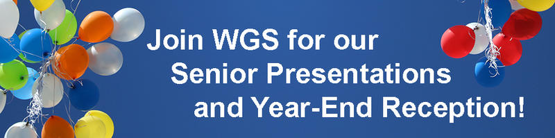 Join WGS for our Senior Presentations and Year-End Reception!