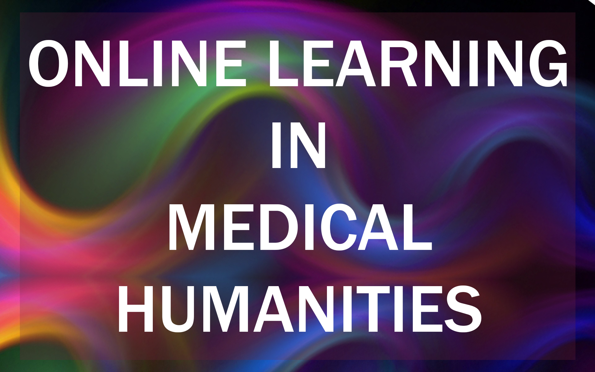 Online Learning in Medical Humanities