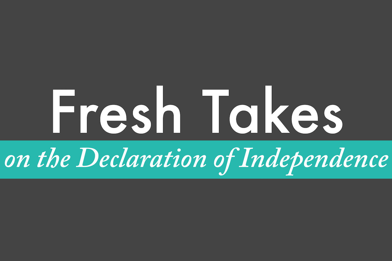 Fresh Takes on the Declaration of Independence
