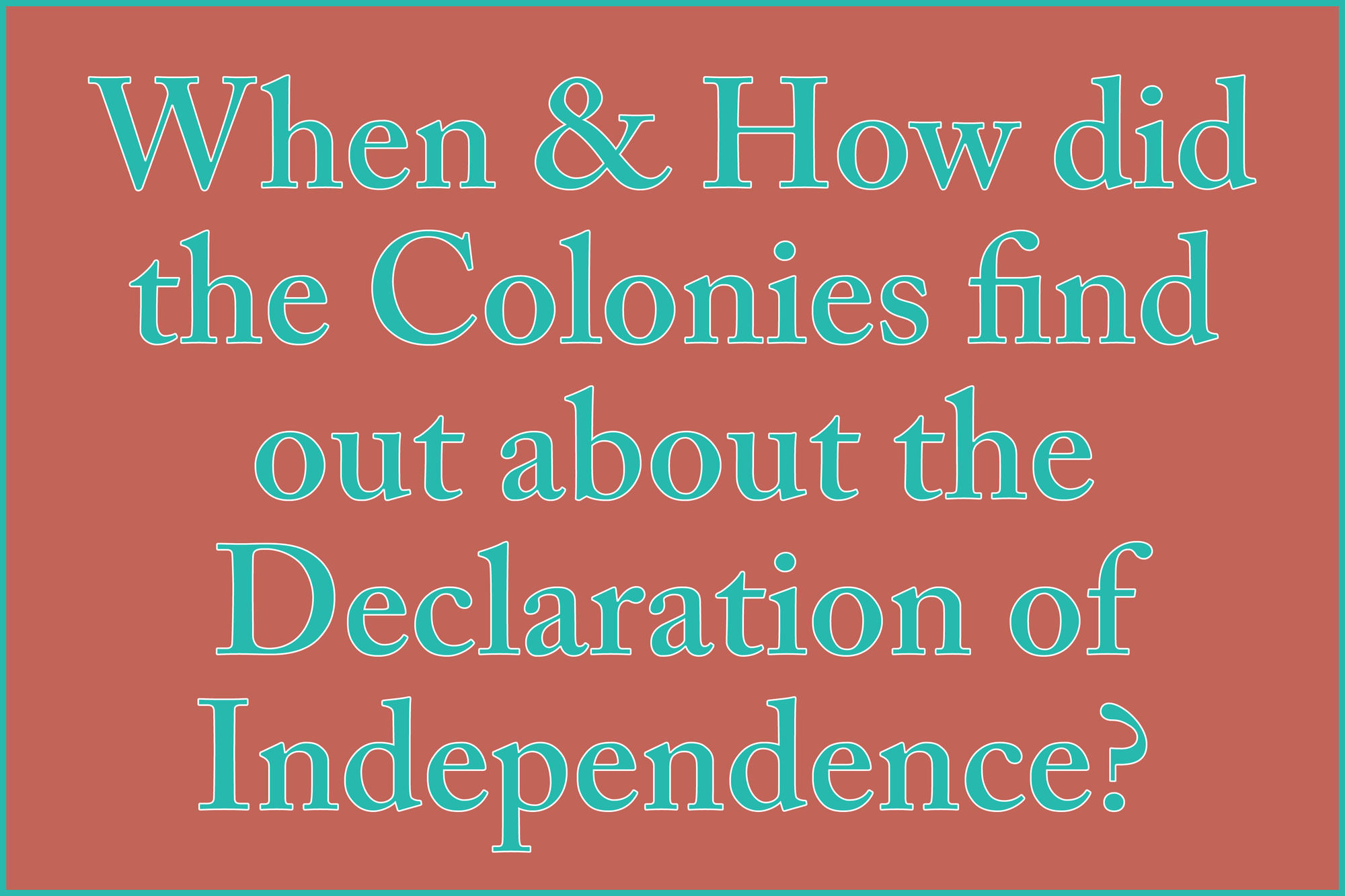 When and How did the Colonies Find Out