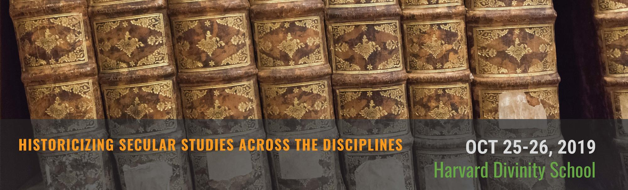 HISTORICIZING SECULAR STUDIES ACROSS THE DISCIPLINES