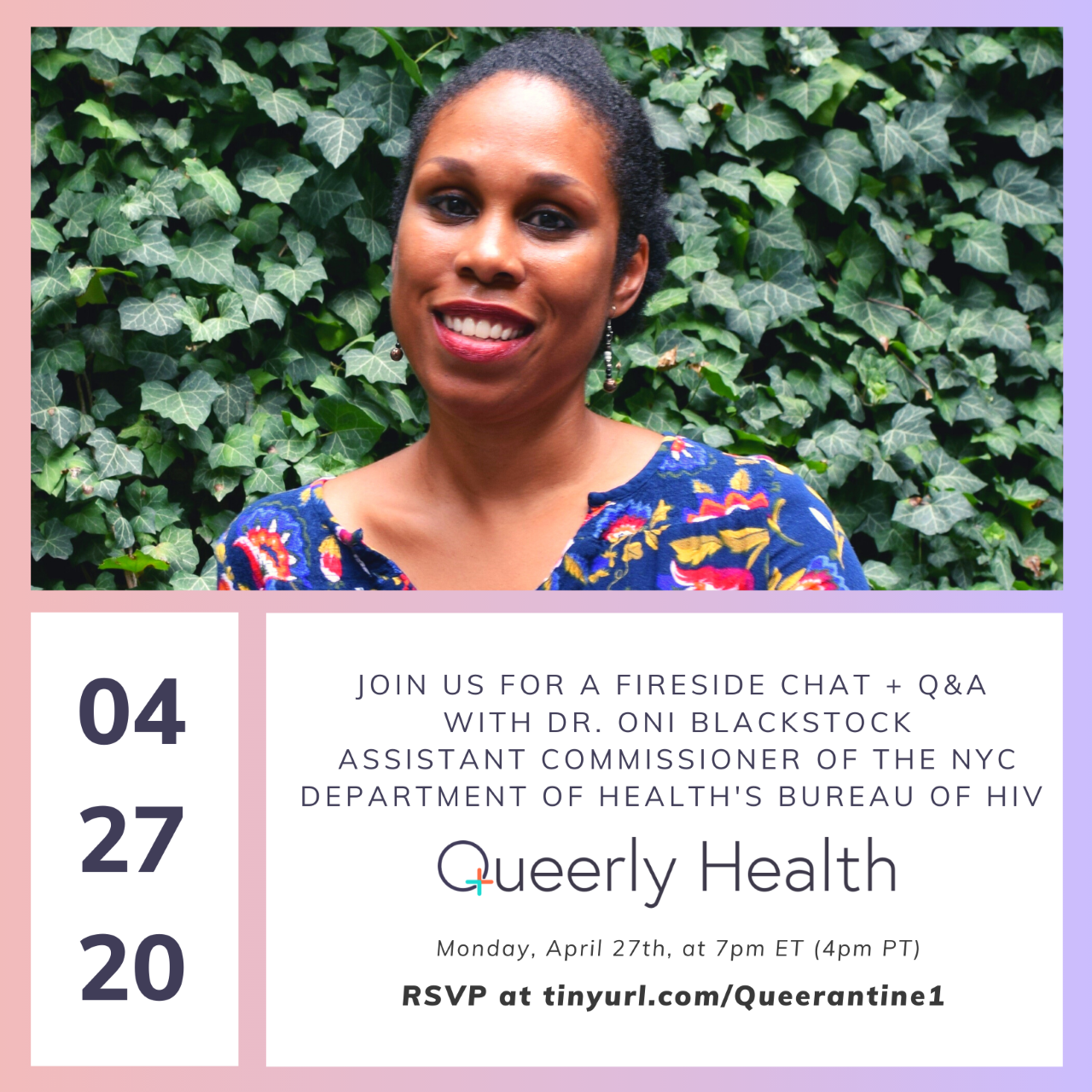 Text ID: Join us for a fireside chat + Q&A with Dr. Oni Blackstock, Assistant Commissioner of the NYC Department of Health's Bureau of HIV. Queerly Health. Monday, April 27th at 7 PM ET (4 PM PT) RSVP link above.