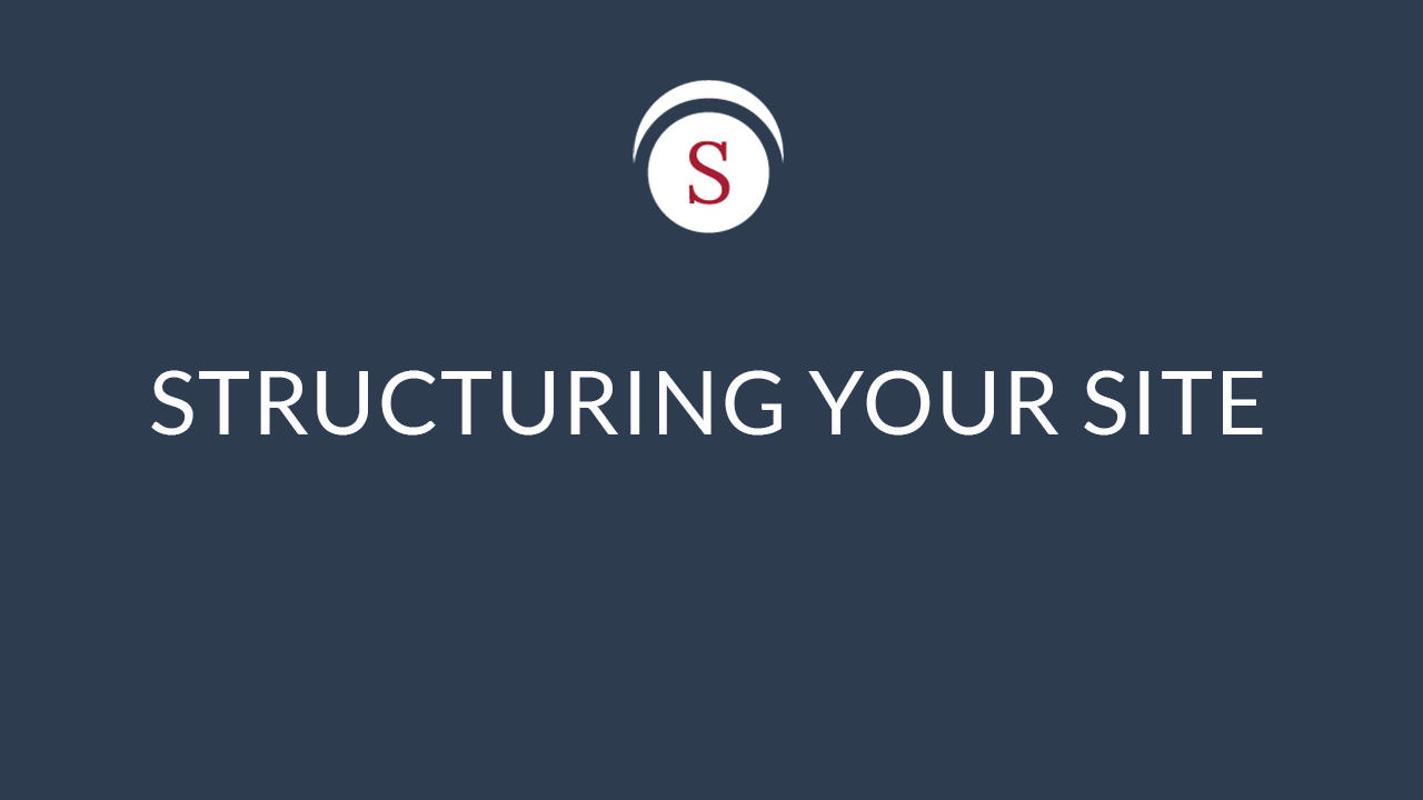 STRUCTURING YOUR SITE