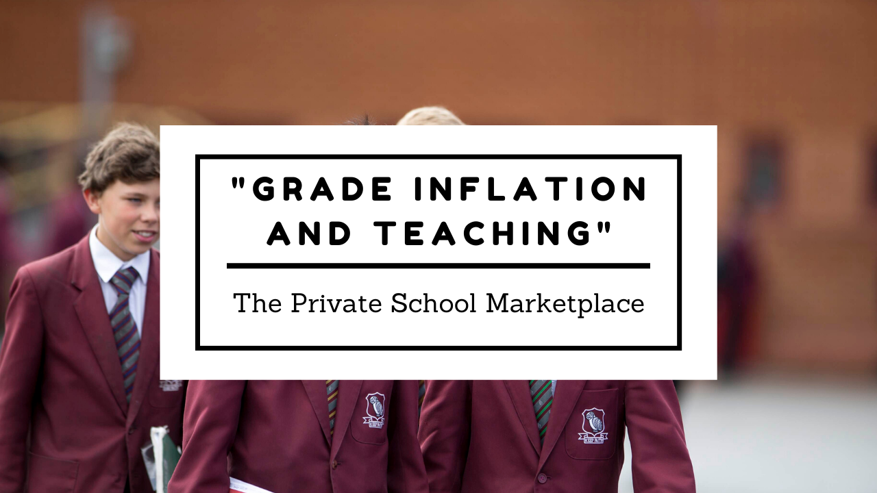 Grade Inflation and Teaching: The Private School Market Place