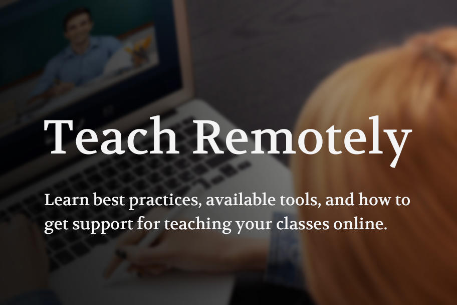 Learn best practices, available tools, and how to get support for teaching your classes online.