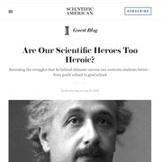 Are Our Scientific Heroes Too Heroic? on Scientific American's Guest Blog