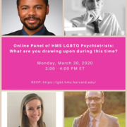 Photo of four panelists. Text ID: Online Panel of HMS LGBTQ Psychiatrists: What are you drawing on during this time? Monday, March 30, 2020. 3:00–4:00 PM ET. RSVP link above.