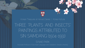 "Three ""Plants and Insects"" Paintings Attributed to Sin Saimdang (1504-1551)"