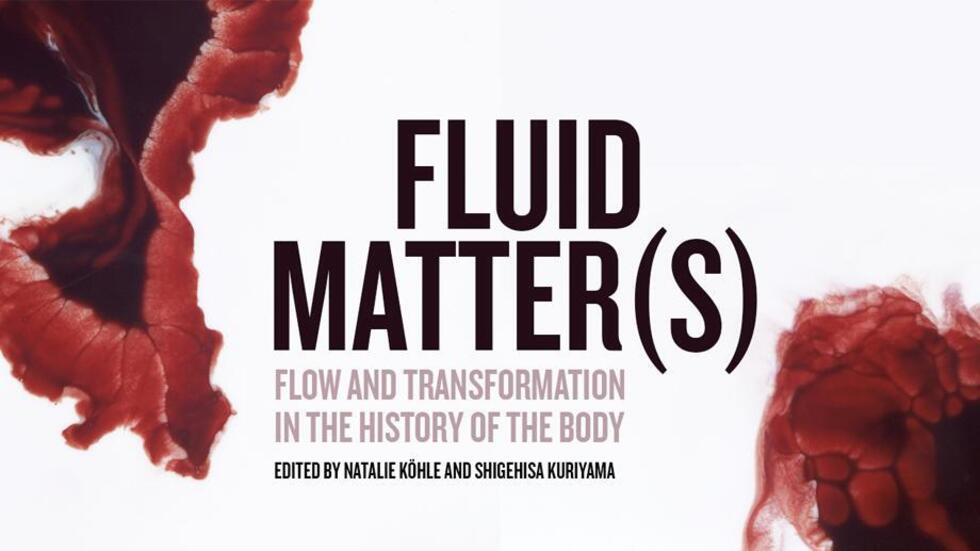 Fluid Matters: Flow and Transformation in the History of the Body