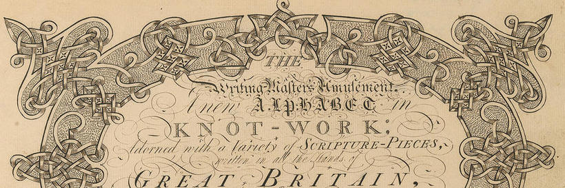 Holbrook, Abiah, 1718-1769. The writing-master's amusement : a new alphabet in knot-work adorned with a variety of scripture-pieces written in all the hands of Great Britain and embellished with borders