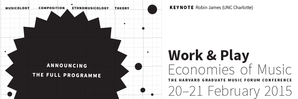 Work & Play: Economies of Music, The Harvard Graduate Music Forum Conference, 20–21 February 2015