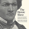 The Heroic Slave: A Cultural and Critical Edition - Frederick Douglass; Edited by AAAS Professor John Stauffer, Robert S. Levine, and John R. McKivigan