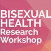 "Pink icon that says ""Bisexual Health Research Workshop"""