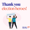 Thank You Election Heroes