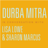 Durba Mitra in conversation with Lisa Lowe and Sharon Marcus